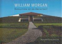 William Morgan: Evolution of an Architect ウィリアム・モーガン