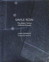 Savile Row: The Master Tailors of British Bespoke サヴィル・ロウ