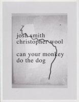 Josh Smith & Christopher Wool: Can Your Monkey do the Dog ジョシュ・スミス&クリストファー・ウール