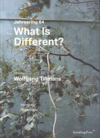 Jahresring 64 What Is Different? Edited by Wolfgang Tillmans ヴォルフガング・ティルマンス