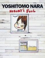 Yoshitomo Nara: Nobody's Fool 奈良美智