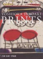 吉岡弘昭全版画 YOSHIOKA HIROAKI PRINTS 1967-2013 献呈サイン入り