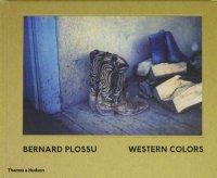 Bernard Plossu: Western Colors ベルナール・プロス