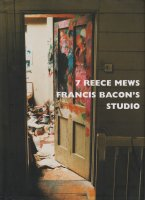 7 Reece Mews: Francis Bacon's Studio フランシス・ベーコン