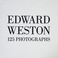 Edward Weston: 125 Photographs エドワード・ウェストン