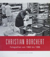Christian Borchert: Fotografien von 1960 bis 1996 クリスティアン・ボルヒェルト