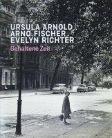 Ursula Arnold. Arno Fischer. Evelyn Richter: Gehaltene Zeit ウーズラ・アーノルト,アルノ・フィッシャー,エヴェリン・リヒター
