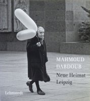 Mahmoud Dabdoub: Neue Heimat Leipzig: Fotografien 1982-1989 マームード・ダブドゥーブ
