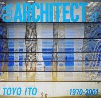 GAアーキテクト 17 TOYO ITO 1970-2001 伊東豊雄