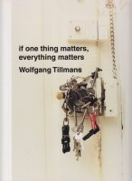 Wolfgang Tillmans: If One Thing Matters, Everything Matters ヴォルフガング・ティルマンス