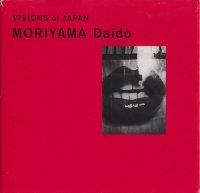 VISIONS of JAPAN MORIYAMA Daido 森山大道