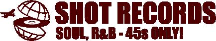 SHOT RECORDS  7インチレコード通販 - SOUL, R&B, BLUES, FUNK45