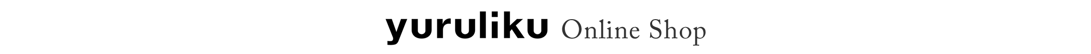yuruliku Online Shop|ユルリク公式オンラインショップ